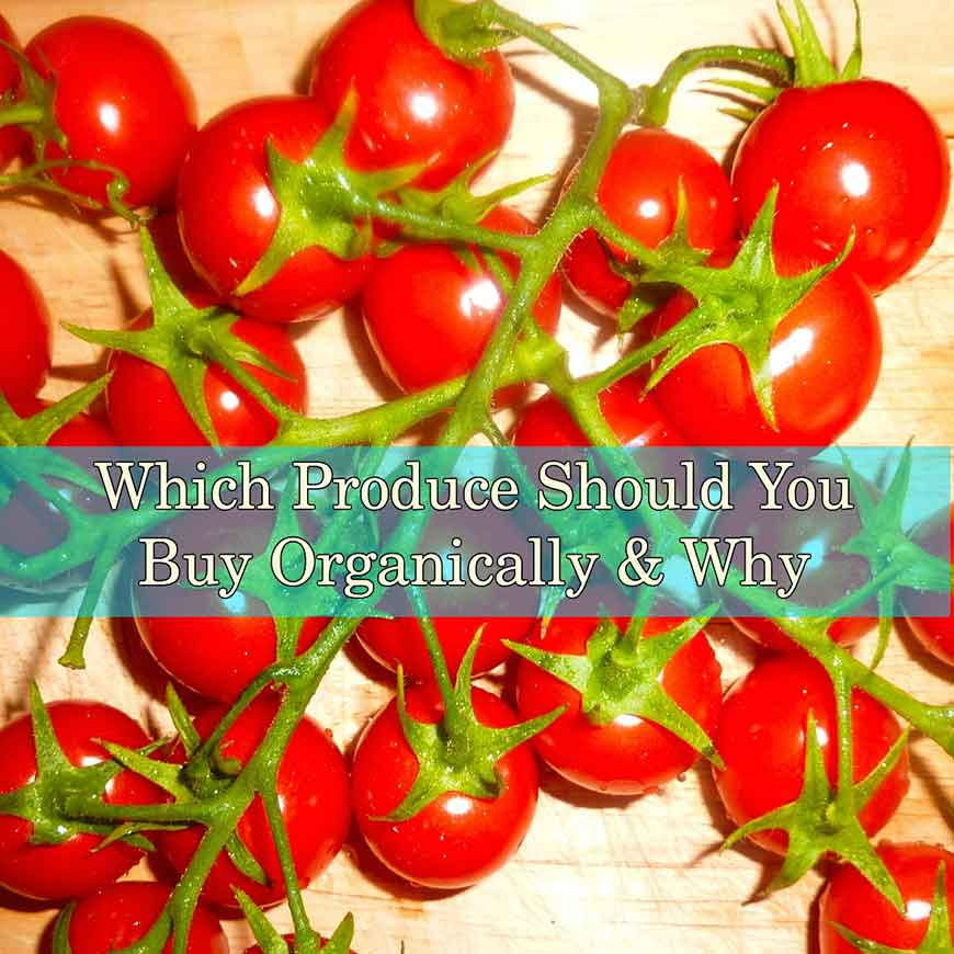 Which Produce Should You Buy Organically & Why
